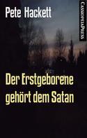 Pete Hackett: Der Erstgeborene gehört dem Satan
