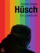Hanns Dieter Hüsch: Hanns Dieter Hüsch: Ein Lesebuch