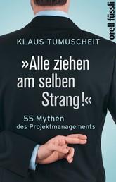 """Alle ziehen am selben Strang!"" - 55 Mythen des Projektmanagements"