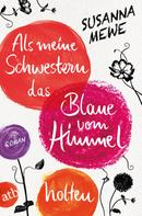 Susanna Mewe: Als meine Schwestern das Blaue vom Himmel holten ★★