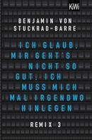 Benjamin Stuckrad-Barre: Ich glaub, mir geht's nicht so gut, ich muss mich mal irgendwo hinlegen ★★★★