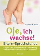 Frans X. Plooij: Oje, ich wachse! - ELTERN-SPRECHSTUNDE ★★★