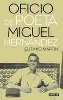 Eutimio Martín: El oficio de poeta. Miguel Hernández