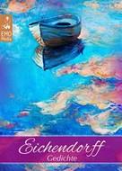 Sophie Leiss: Eichendorff: Gedichte - Joseph von Eichendorff - der große deutsche Dichter der Romantik. Seine schönsten Gedichte. Klassiker der Lyrik und Poesie (Illustrierte Ausgabe)