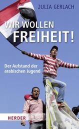 Wir wollen Freiheit! - Der Aufstand der arabischen Jugend
