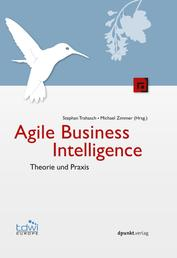 Agile Business Intelligence - Theorie und Praxis