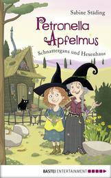 Petronella Apfelmus - Schnattergans und Hexenhaus. Band 6
