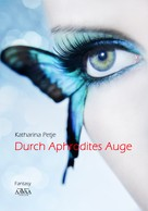 Katharina Petje: Durch Aphrodites Auge ★★★★