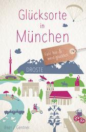 Glücksorte in München - Fahr hin und werd glücklich