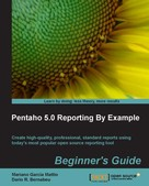 Mariano Garcia Mattio: Pentaho 5.0 Reporting By Example Beginner's Guide