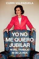 Curri Valenzuela: Yo no me quiero jubilar... Ni del trabajo ni de la vida