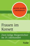 Agnes-Marie Grisebach: Frauen im Korsett