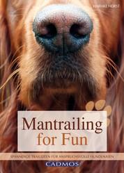 Mantrailing for Fun - Spannende Trailideen für anspruchsvolle Hundenasen
