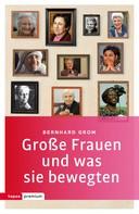 Bernhard Grom: Große Frauen und was sie bewegten