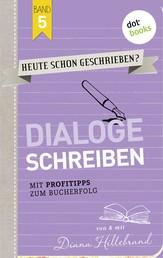 HEUTE SCHON GESCHRIEBEN? - Band 5: Dialoge schreiben - Mit Profitipps zum Bucherfolg