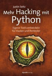 Mehr Hacking mit Python - Eigene Tools entwickeln für Hacker und Pentester