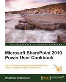 Dr Adrian Colquhoun: Microsoft SharePoint 2010 Power User Cookbook