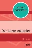 Horst Bosetzky: Der letzte Askanier ★★★★★