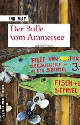 Der Bulle vom Ammersee - Kriminalroman