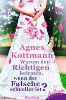 Agnes Kottmann: Warum den Richtigen heiraten, wenn der Falsche schneller ist? ★★