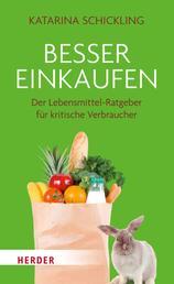 Besser einkaufen - Der Lebensmittel-Ratgeber für kritische Verbraucher