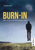 Sebastian Knell: Burn-In. Oder wie Parzer der Glückseligkeit verfiel