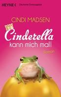 Cindi Madsen: Cinderella kann mich mal! ★★★★