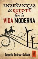 Eugenio Suárez-Galbán: Enseñanzas del Quijote para la vida moderna