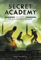Isaac Palmiola: La joya de Alejandro Magno (Secret Academy 2)