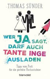 Wer Ja sagt, darf auch Tante Inge ausladen - Tipps vom Profi für die perfekte Hochzeitsfeier