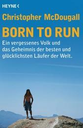 Born to Run - Ein vergessenes Volk und das Geheimnis der besten und glücklichsten Läufer der Welt