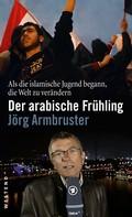 Jörg Armbruster: Der arabische Frühling