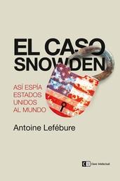 El caso Snowden - Así espía Estados Unidos al mundo