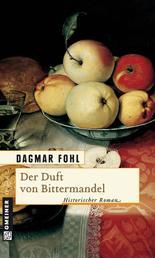 Der Duft von Bittermandel - Historischer Roman
