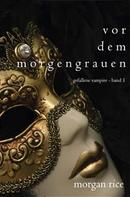 Morgan Rice: Vor dem Morgengrauen (Gefallene Vampire – Band 1) ★★★★