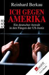 Ich gegen Amerika - Ein deutscher Anwalt in den Fängen der US-Justiz