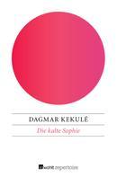 Dagmar Kekulé: Die kalte Sophie ★★★★