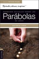 Antonio Cruz: Sermones actuales sobre las parábolas de Jesús.