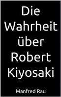 Manfred Rau: Die Wahrheit über Robert Kiyosaki