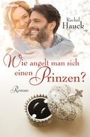 Rachel Hauck: Wie angelt man sich einen Prinzen? ★★★★