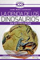 Jaime Mora Cuadrado: La Ciencia de los dinosaurios en 100 preguntas