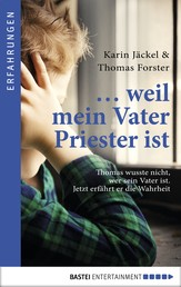 ... weil mein Vater Priester ist - Thomas wusste nicht, wer sein Vater ist. Jetzt erfährt er die Wahrheit.