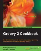 Andrey Adamovich: Groovy 2 Cookbook