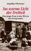 Angelika Oberauer: Ins warme Licht der Freiheit - Eine junge Frau in den Wirren des Kriegsendes ★★★★★
