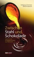 Wolfgang Unterhuber: Zwischen Stahl und Schokolade