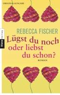 Rebecca Fischer: Lügst du noch oder liebst du schon? ★★★★
