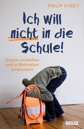 Ich will nicht in die Schule! - Ängste verstehen und in Motivation verwandeln