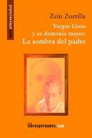 Zein Zorrilla: Vargas Llosa y su demonio mayor: La sombra del padre