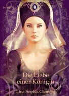 Lina-Sophia Clement: Die Liebe einer Königin ★★★★★
