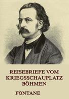 Theodor Fontane: Reisebriefe vom Kriegsschauplatz Böhmen